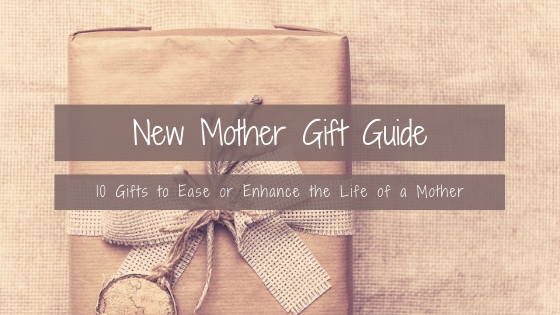 10 Gifts to Ease or Enhance the Life of a Mother – Nourishing YOU Postpartum