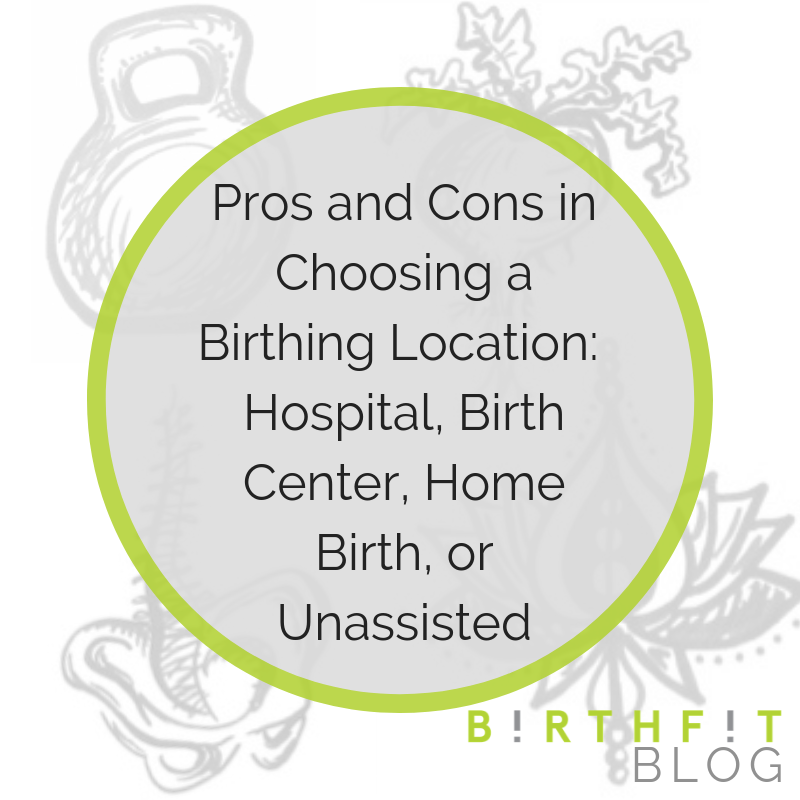 Pros and Cons in Choosing a Birthing Location: Hospital, Birth Center, Home Birth, or Unassisted