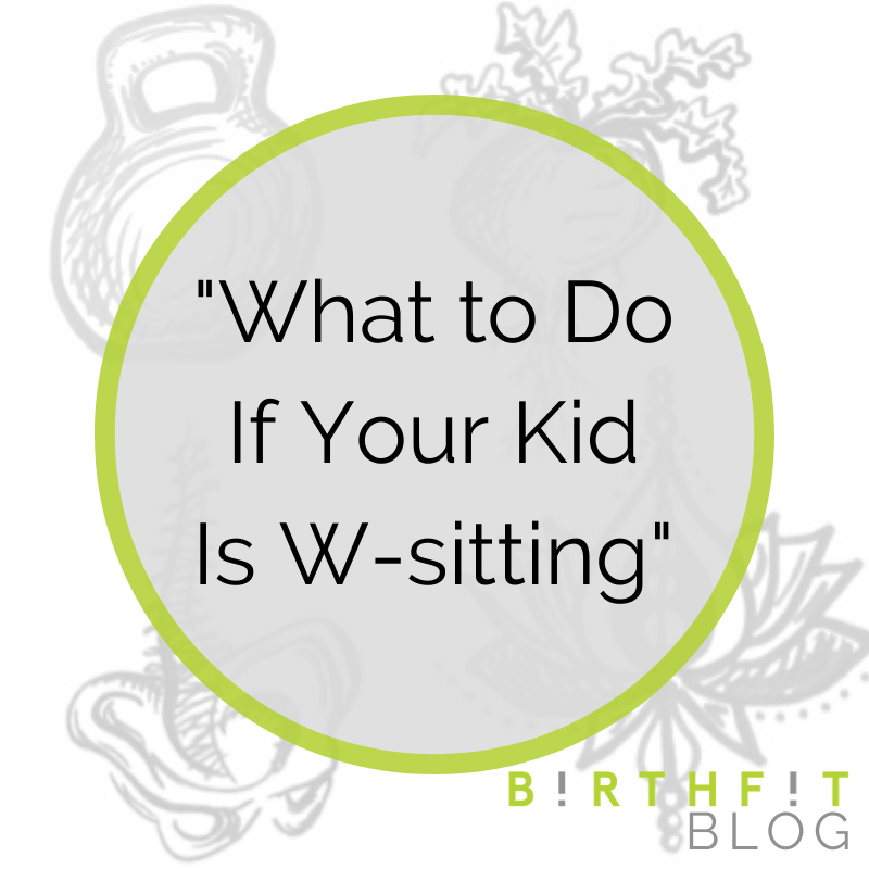 What to Do If Your Kid Is W-Sitting